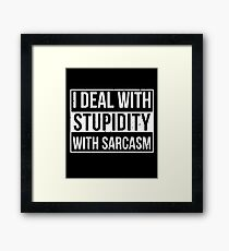 I Deal With Stupidity With Sarcasm - Sarcasm, Sarcastic, Witty, Funny Framed Print