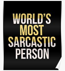 World's Most Sarcastic Person - Sarcasm, Sarcastic, Witty, Funny Poster