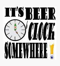 It's Beer O'Clock Somewhere!! Photographic Print