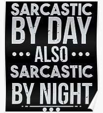 Sarcastic By Day Also sarcastic By Night - Sarcasm, Sarcastic, Witty, Funny Poster