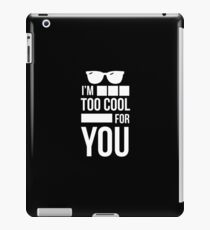 I'm Too Cool For You - Sarcasm, Sarcastic, Witty, Funny iPad Case/Skin