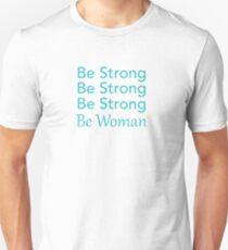 Be Strong Be Strong Be Strong Be Woman Unisex T-Shirt