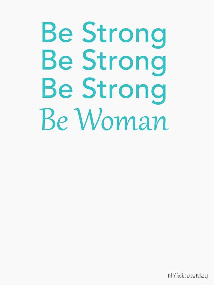Be Strong Be Strong Be Strong Be Woman by NYMinuteMag