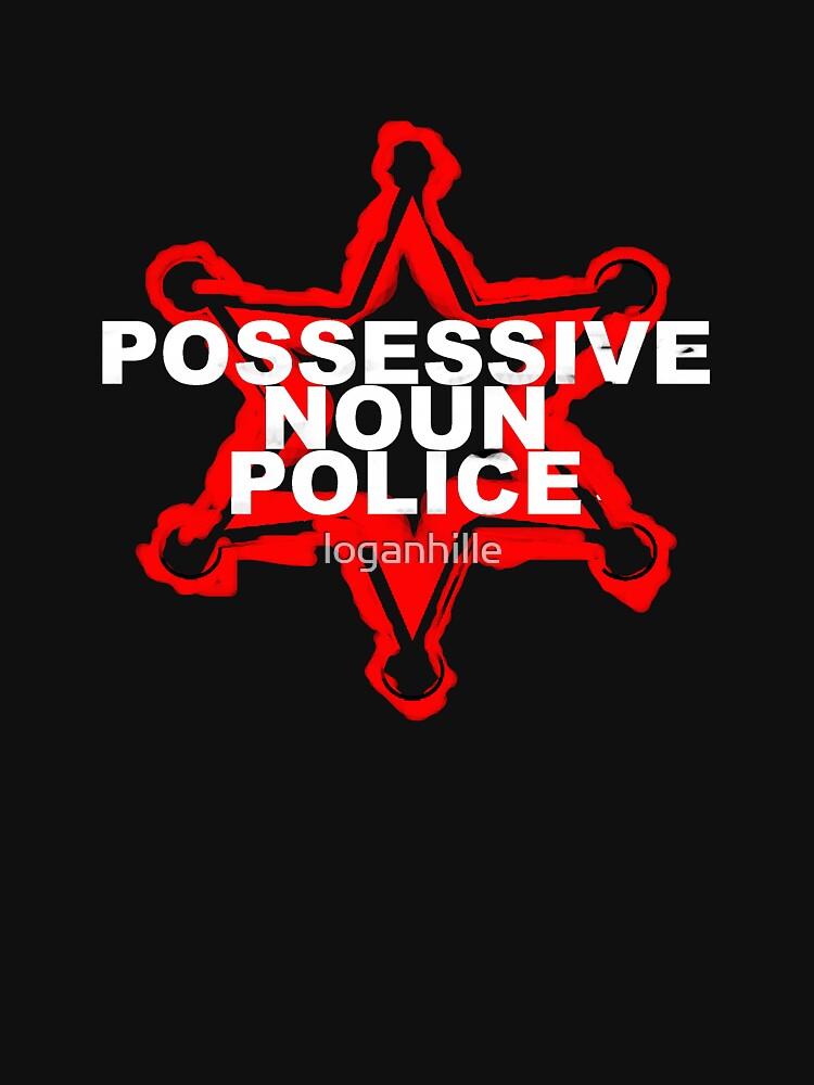 POSSESSIVE NOUN POLICE by loganhille