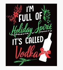 I am Full of Holiday Spirit and it's called Vodka Christmas Party  Photographic Print
