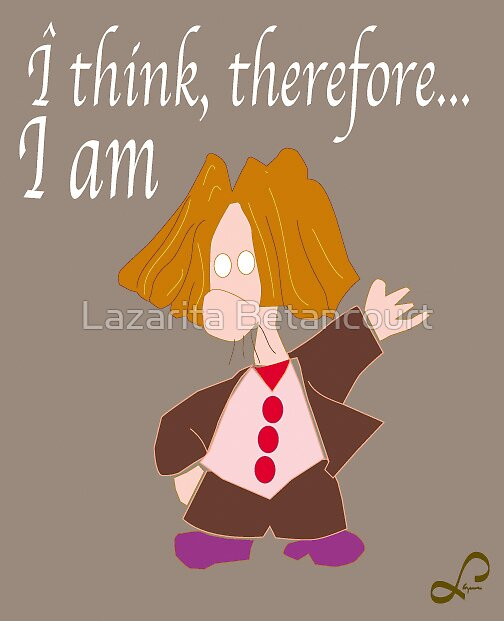 I think therefore I am by Lazarita Betancourt