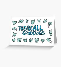 They're All Good Dogs! Greeting Card
