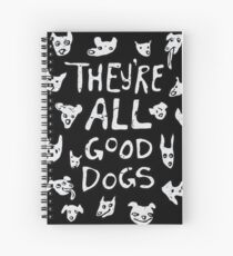 They're All Good Dogs Spiral Notebook