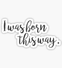 I was born this way Sticker
