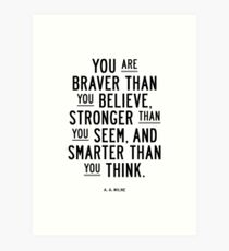 You Are Braver Than You Believe Stronger Than You Seem and Smarter Than You Think Art Print