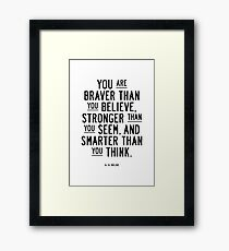 You Are Braver Than You Believe Stronger Than You Seem and Smarter Than You Think Framed Print