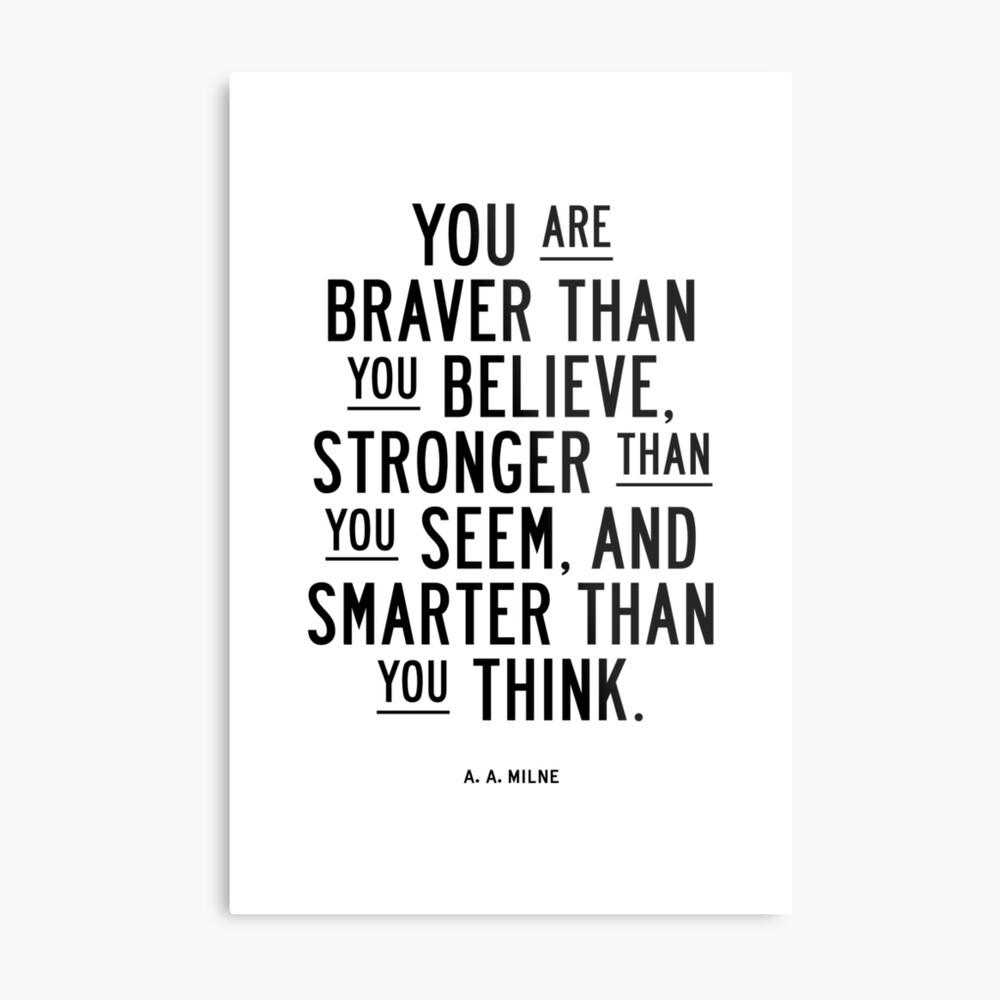 Sie sind mutiger als Sie glauben stärker als Sie scheinen und klüger als Sie denken Metallbild
