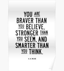 Sie sind mutiger als Sie glauben stärker als Sie scheinen und klüger als Sie denken Poster
