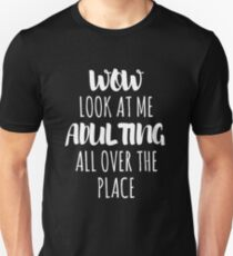 Wow Look At Me Adulting All Over The Place T-Shirt T-Shirt