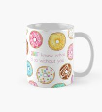 I Donut know what I'd do without you Classic Mug