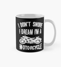 I don't snore I dream I'm a motorcycle Mug