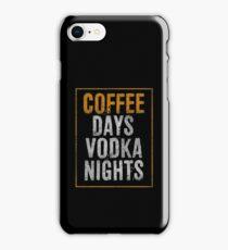 Coffee Days Vodka Nights iPhone Case/Skin