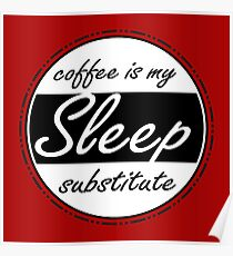 Sleep Substitute (coffee) Poster