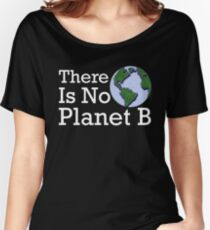 There Is No Planet B Women's Relaxed Fit T-Shirt