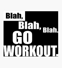 Blah Blah Blah - Go Workout Photographic Print