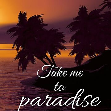 TAKE ME TO PARADISE by RogueNation