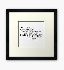 It is our choices... Framed Print