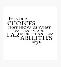 It is our choices... Photographic Print