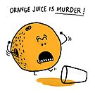 Orange Juice is Murder! by jimbradshaw