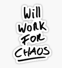 Will work for Chaos! Sticker