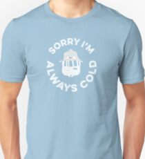Sorry I'm always cold T-Shirt