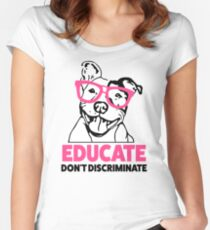 Educate don't Discriminate Pitbull Awareness womens shirt Women's Fitted Scoop T-Shirt