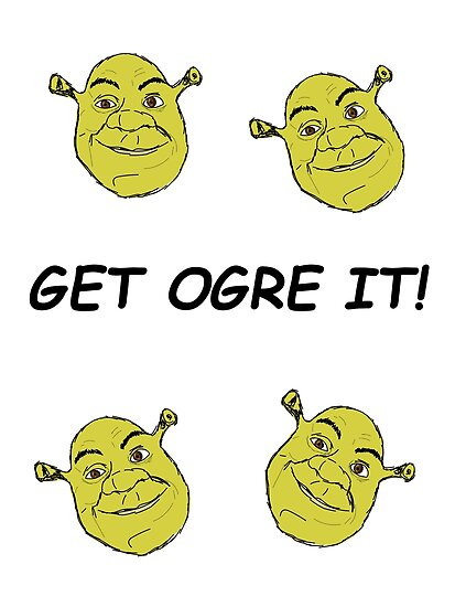Get Ogre It Shrek Posters By Graphicalfibi Redbubble