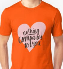 Nothing compares to you Unisex T-Shirt