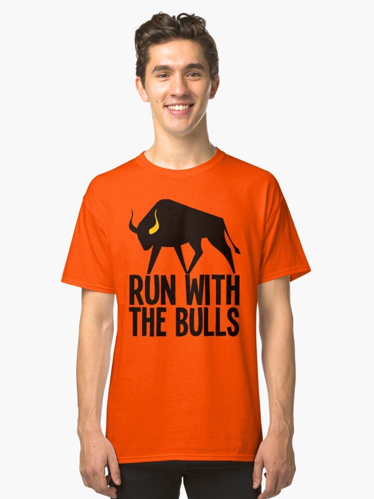 RUN WITH THE BULLS Classic T-Shirt Front