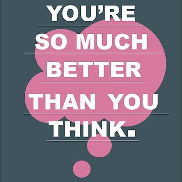 you're so much better than you think by Beatlemily