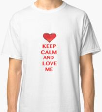 Keep Calm and Love Me Classic T-Shirt