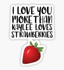 More than Kaylee Loves Strawberries Sticker