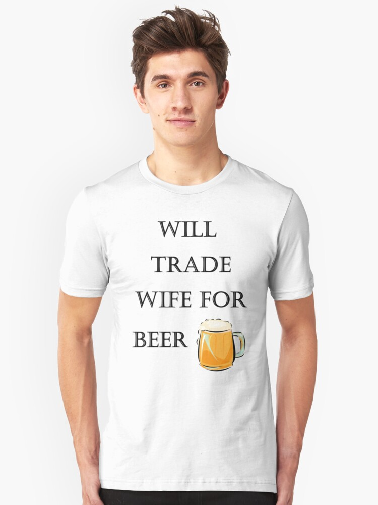 Will Trade Wife..... Unisex T-Shirt Front