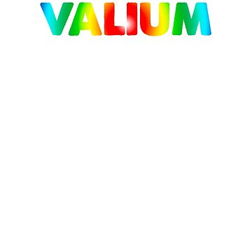 Valium Is My Favorite Colour by lostsheep007