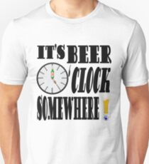It's Beer O'Clock Somewhere!! T-Shirt