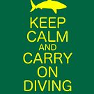 KEEP CALM AND CARRY ON DIVING by Andrew Trevor-Jones