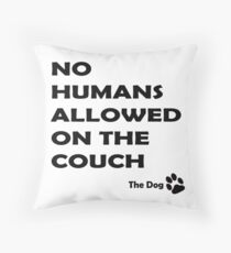 No Humans Allowed On The Couch - The Dog Throw Pillow