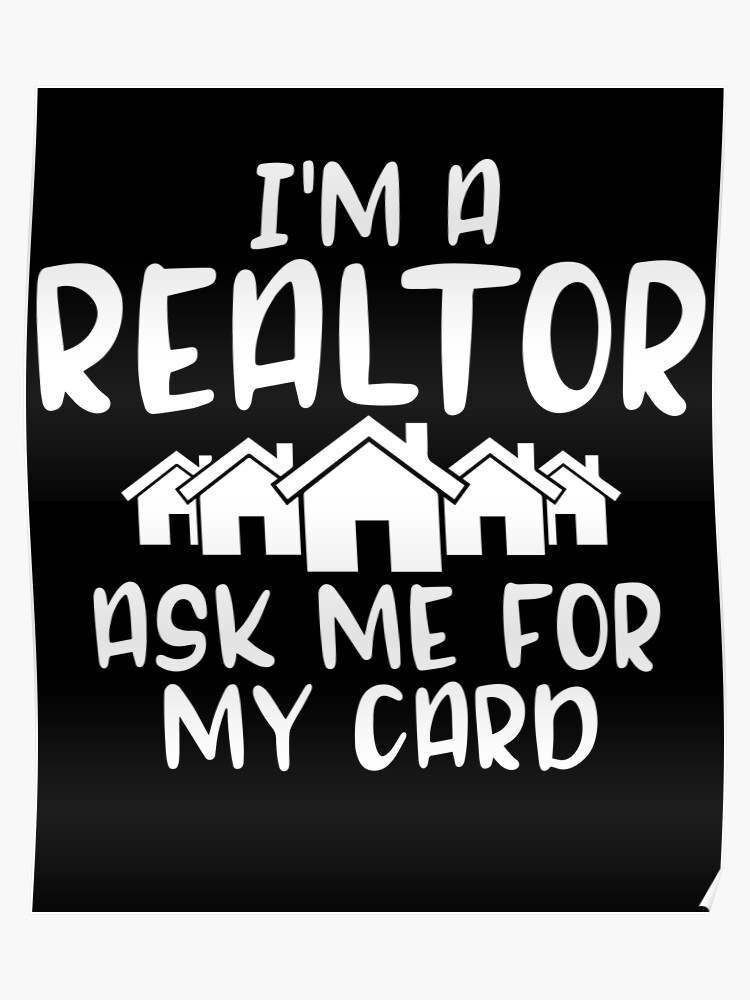 I'm a realtor ask me for my card - funny real estate | Poster