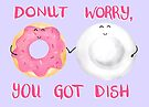Donut Worry, You Got Dish! by makemerriness