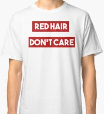 red hair dont care Classic T-Shirt