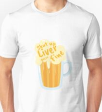 Shut Up Liver You're Fine Drinking Beer Octoberfest  Unisex T-Shirt