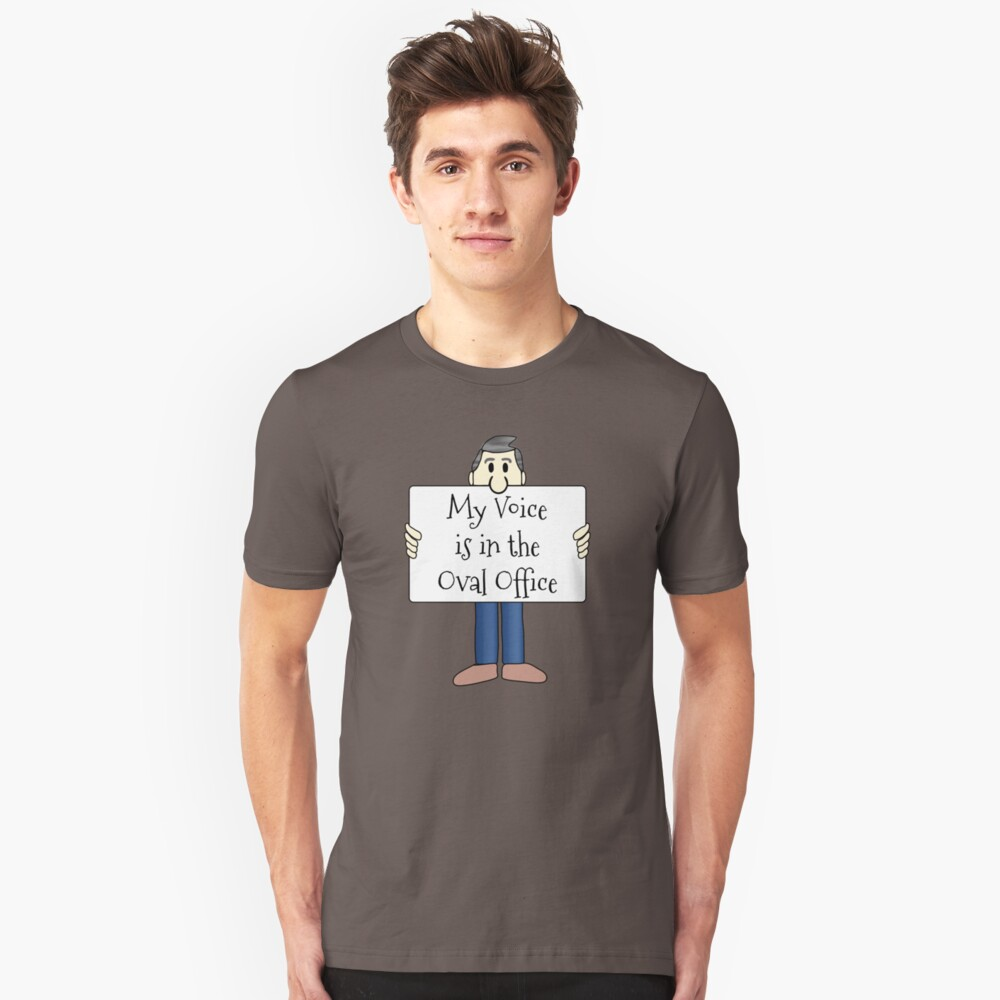 My Voice Is In the Oval Office Unisex T-Shirt Front
