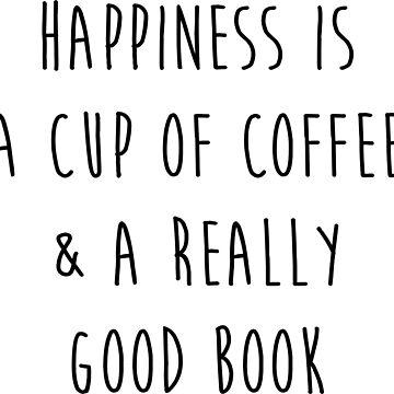 Glück ist eine Tasse Kaffee und ein wirklich gutes Buch von princessbedelia