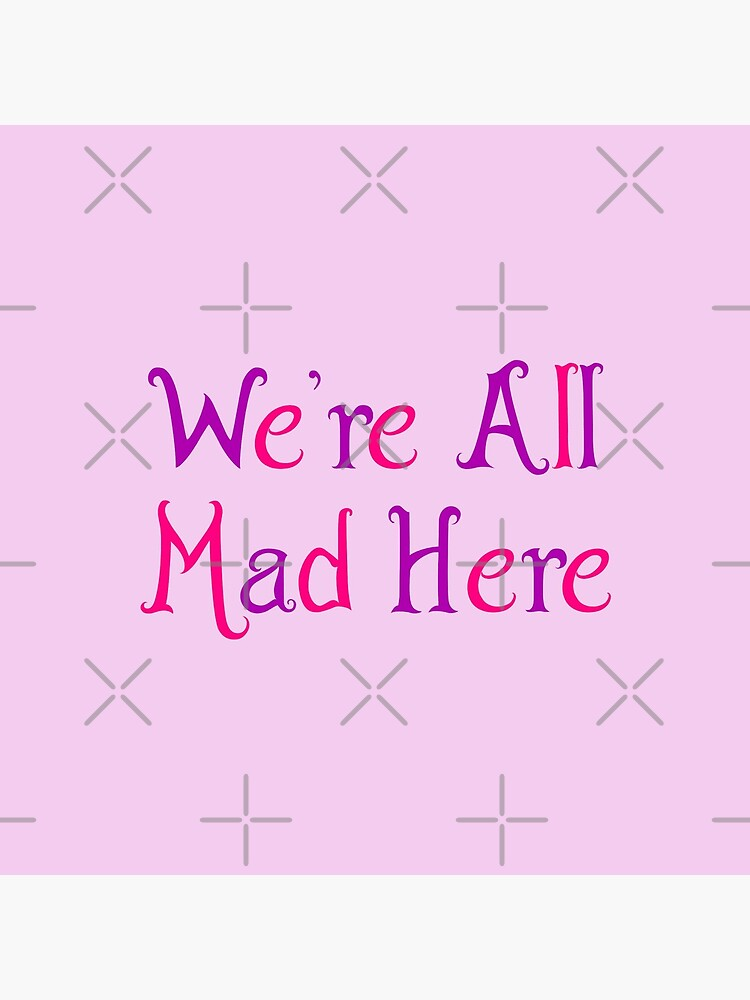 We're All Mad Here by princessbedelia