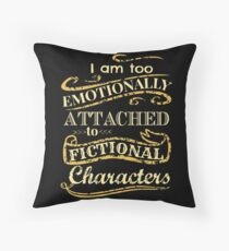 I am too emotionally attached to fictional characters Throw Pillow